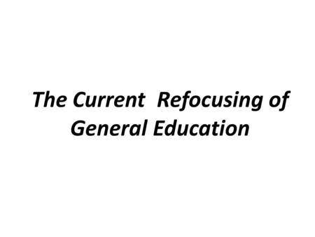 The Current Refocusing of General Education. Objectives for the Workshop Proposing and/or Renewing a Course Assessing the general education aspect of.