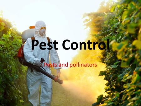 Pest Control Pests and pollinators.