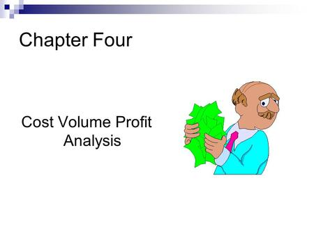 Chapter Four Cost Volume Profit Analysis. Cost Behavior A cost is classified as either fixed or variable, according to whether the total amount of the.