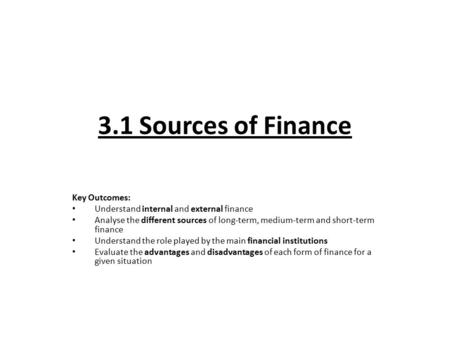 3.1 Sources of Finance Key Outcomes: