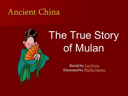 Ancient China The True Story of Mulan Retold by Lin Donn Illustrated by Phillip MartinLin DonnPhillip Martin.
