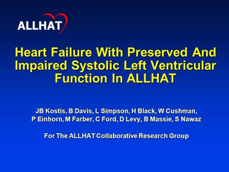 Heart Failure With Preserved And Impaired Systolic Left Ventricular Function In ALLHAT JB Kostis, B Davis, L Simpson, H Black, W Cushman, P Einhorn, M.