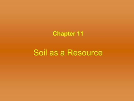 Soil as a Resource Chapter 11. Figure 11.8 Soil Formation Soil – several ways to define –Unconsolidated material overlying bedrock –Material capable.