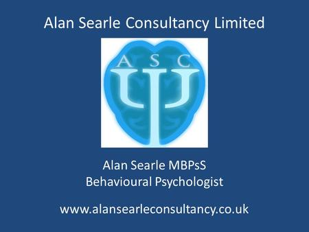 Alan Searle Consultancy Limited Alan Searle MBPsS Behavioural Psychologist www.alansearleconsultancy.co.uk.