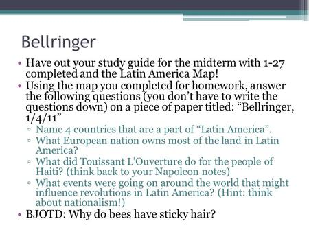 Bellringer Have out your study guide for the midterm with 1-27 completed and the Latin America Map! Using the map you completed for homework, answer the.