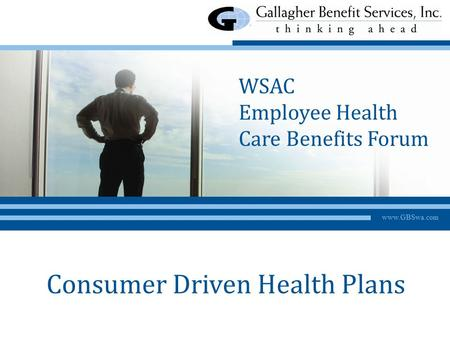 Www.GBSwa.com Consumer Driven Health Plans WSAC Employee Health Care Benefits Forum.