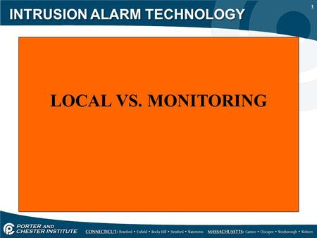 1 INTRUSION ALARM TECHNOLOGY LOCAL VS. MONITORING.