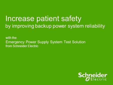 Increase patient safety by improving backup power system reliability with the Emergency Power Supply System <strong>Test</strong> Solution from Schneider <strong>Electric</strong>.