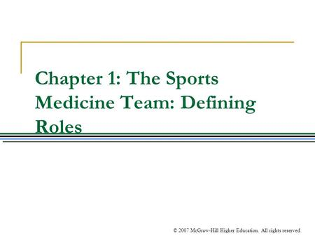 © 2007 McGraw-Hill Higher Education. All rights reserved. Chapter 1: The Sports Medicine Team: Defining Roles.