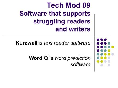 Tech Mod 09 Software that supports struggling readers and writers Kurzweil is text reader software Word Q is word prediction software.