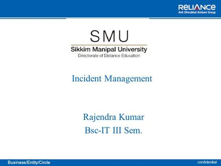 Confidential Business/Entity/Circle Incident Management Rajendra Kumar Bsc-IT III Sem.