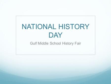 NATIONAL HISTORY DAY Gulf Middle School History Fair.