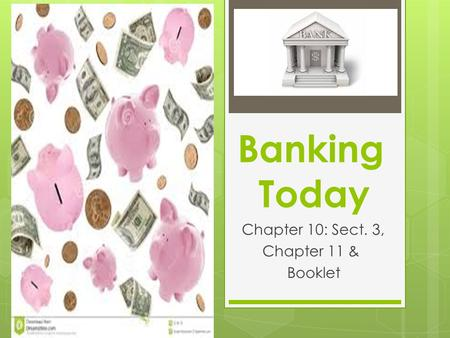 Banking Today Chapter 10: Sect. 3, Chapter 11 & Booklet.