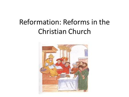 Reformation: Reforms in the Christian Church. Key Vocabulary Martin Luther Indulgences Latin Pope 95 Theses Reformation Catholics Protestants Excommunication.