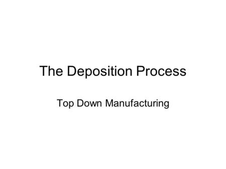 The Deposition Process