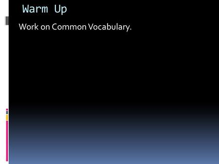 Warm Up Work on Common Vocabulary..