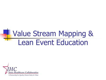 Value Stream Mapping & Lean Event Education. Defines value from the customer's perspective All of the actions and tasks, both value added and non-value.