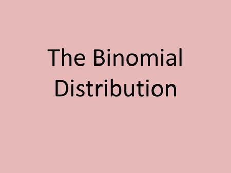 The Binomial Distribution. Introduction # correct TallyFrequencyP(experiment)P(theory) 0 1 2 3 Mix the cards, select one & guess the type. Repeat 3 times.