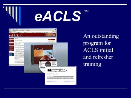 EACLS An outstanding program for ACLS initial and refresher training TM.