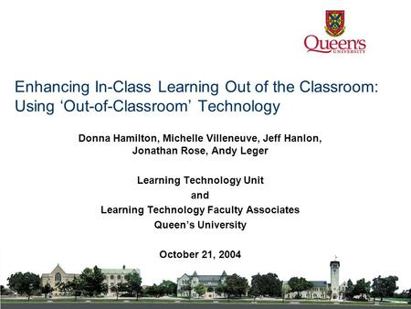 Enhancing In-Class Learning Out of the Classroom: Using 'Out-of-Classroom' Technology Donna Hamilton, Michelle Villeneuve, Jeff Hanlon, Jonathan Rose,