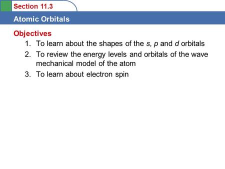 Objectives To learn about the shapes of the s, p and d orbitals