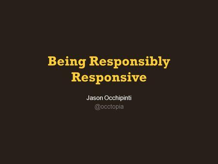 Being Responsibly Responsive Jason