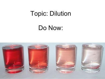 Topic: Dilution Do Now: