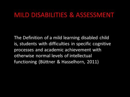 The Definition of a mild learning disabled child is, students with difficulties in specific cognitive processes and academic achievement with otherwise.