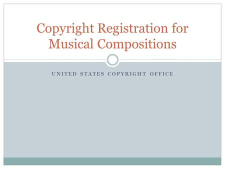 UNITED STATES COPYRIGHT OFFICE Copyright Registration for Musical Compositions.