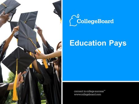 Education Pays 20071 www.collegeboard.com Education Pays.