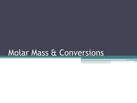 Molar Mass & Conversions. The Mole mole (mol)- SI Unit for the amount of a substance that contains as many particles as there are atoms in exactly 12g.