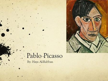 Pablo Picasso By: Haya Al-Rabban. Where is the artist from? Pablo Picasso was born in Malaga, Spain on October 25 th 1881. He was one of the most influential.