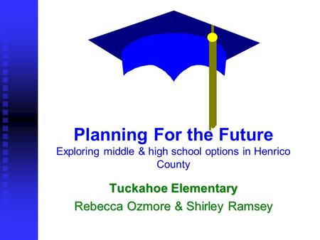 Planning For the Future Exploring middle & high school options in Henrico County Tuckahoe Elementary Rebecca Ozmore & Shirley Ramsey.