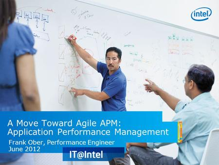 A Move Toward Agile APM: Application Performance Management Frank Ober, Performance Engineer June 2012.