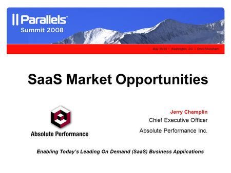 May 19-20 l Washington, DC l Omni Shoreham SaaS Market Opportunities Jerry Champlin Chief Executive Officer Absolute Performance Inc. Enabling Today's.