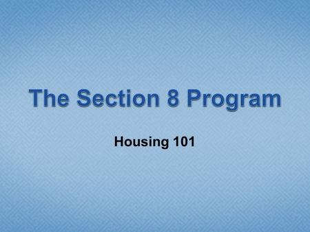 Housing 101. Section 8 of the Housing and Community Development Act of 1974 Types of Section 8  New Construction and Substantial Rehabilitation  Moderate.