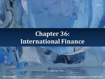 Chapter 36: International Finance McGraw-Hill/Irwin Copyright © 2013 by The McGraw-Hill Companies, Inc. All rights reserved. 13e.