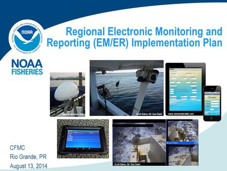 Regional Electronic Monitoring and Reporting (EM/ER) Implementation Plan CFMC Rio Grande, PR August 13, 2014 www.thoriumvms.com Scott Baker, NC Sea Grant.