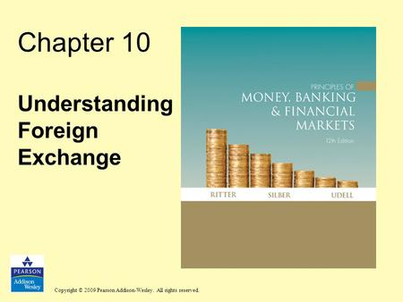Copyright © 2009 Pearson Addison-Wesley. All rights reserved. Chapter 10 Understanding Foreign Exchange.