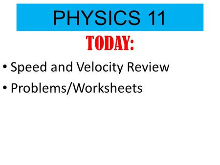PHYSICS 11 TODAY: Speed and Velocity Review Problems/Worksheets.