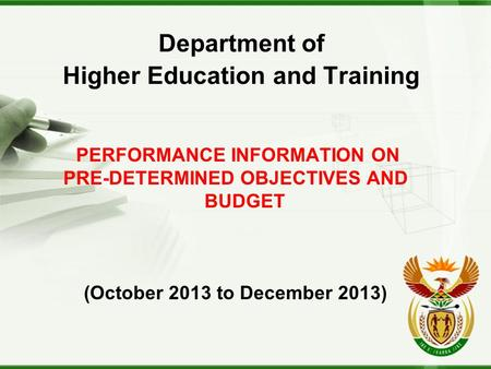 Department of Higher Education and Training PERFORMANCE INFORMATION ON PRE-DETERMINED OBJECTIVES AND BUDGET (October 2013 to December 2013)