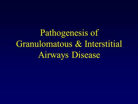 Pathogenesis of Granulomatous & Interstitial Airways Disease.
