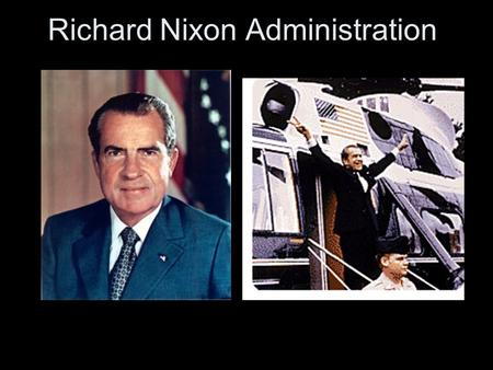 Richard Nixon Administration. Aim: How did Nixon's presidency impact Americans' view on politics? Do Now: List 4 facts about the Cuban Missile Crisis.