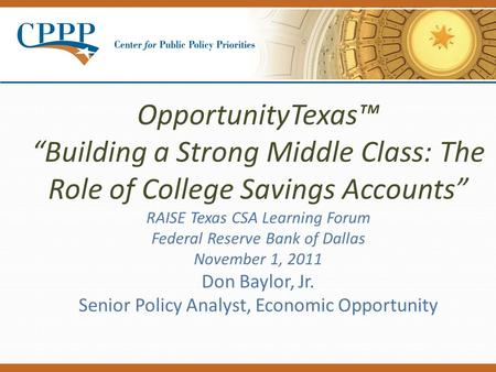 "OpportunityTexas™ ""Building a Strong Middle Class: The Role of College Savings Accounts"" RAISE Texas CSA Learning Forum Federal Reserve Bank of Dallas."