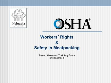 Workers' Rights & Safety in Meatpacking Susan Harwood Training Grant #SH20833SH0.