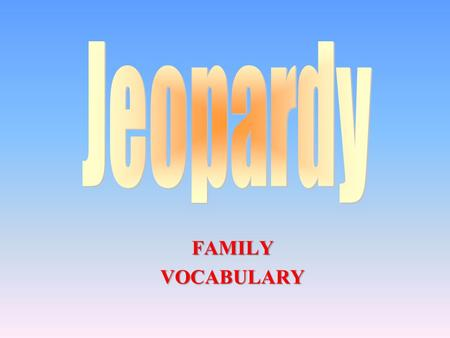 FAMILYVOCABULARY 100 200 400 300 400 Vocabulary Unscramble This True or False Questions 300 200 400 200 100 500 100.
