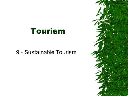 Tourism 9 - Sustainable Tourism. ENVIRONMENTAL IMPACTS OF TOURISM  The quality of the environment, both natural and man-made, is essential to tourism.