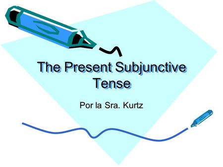 The Present Subjunctive Tense Por la Sra. Kurtz. In Spanish... There is more than 1 present tense! –The present indicative tense Used to tell what is.