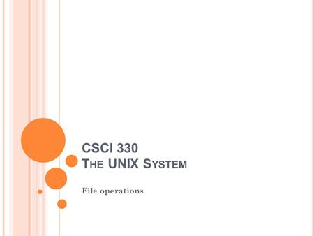 CSCI 330 T HE UNIX S YSTEM File operations. OPERATIONS ON REGULAR FILES 2 CSCI 330 - The UNIX System Create Edit Display Contents Display Contents Print.