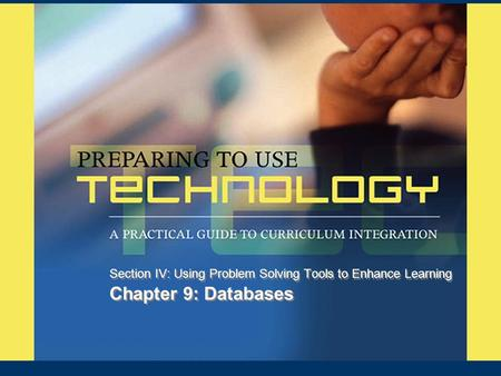 Chapter 9: Databases Section IV: Using Problem Solving Tools to Enhance Learning.